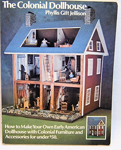The Colonial Dollhouse: How to Make Your Own Early for sale  Delivered anywhere in USA
