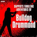 Sapper's Bulldog Drummond: A BBC Radio 4 Extra reading | Cyril McNeile