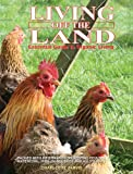 Living off the Land: Essential Guide To Organic Living: Packed Witih Information On Keeping Poultry, Waterfowl, Pigs, Goats, Bees And Allotments
