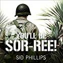 You'll Be Sor-ree!: A Guadalcanal Marine Remembers the Pacific War Audiobook by Sid Phillips Narrated by Dan John Miller