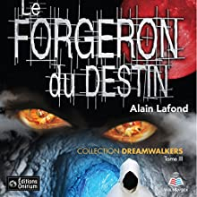 Dreamwalkers tome 3. Le forgeron du destin   Livre audio Auteur(s) : Alain Lafond Narrateur(s) : Aurélie Aubry