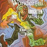 The Wonderful And Frigthening World of...