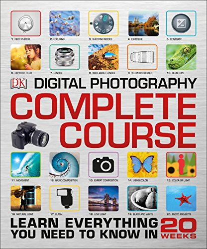 (Digital Photography Complete Course: Learn Everything You Need to Know in 20 Weeks)