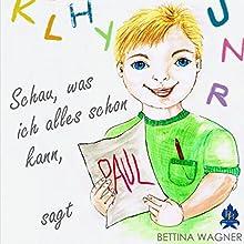 Schau, was ich alles schon kann, sagt Paul: Geschichten von Paul Hörbuch von Bettina Wagner Gesprochen von: Elsa Rieger