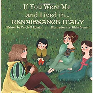 If You Were Me and Lived in...Renaissance Italy (An Introduction to Civilizations Throughout Time ) (Volume 2)