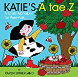img - for Katie's A tae Z: An Alphabet for Wee Folk book / textbook / text book