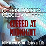 Cuffed at Midnight: Countermeasure: Bytes of Life, Book 3 | Chris Almeida,Cecilia Aubrey