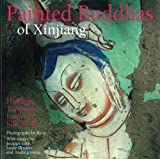 Front cover for the book Painted Buddhas of Xinjiang: Hidden Treasures from the Silk Road by Reza