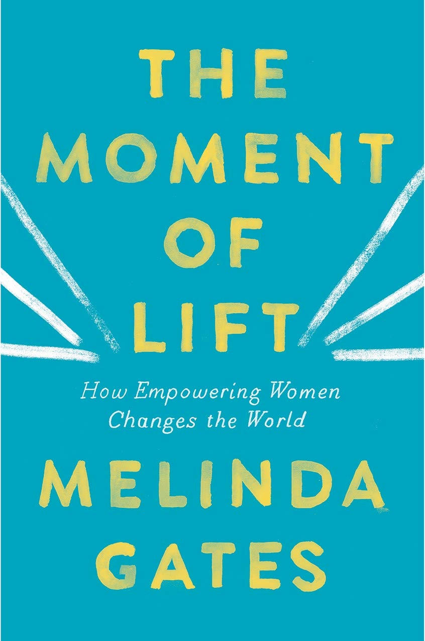 The Moment of Lift: How Empowering Women Changes the World por Melinda Gates