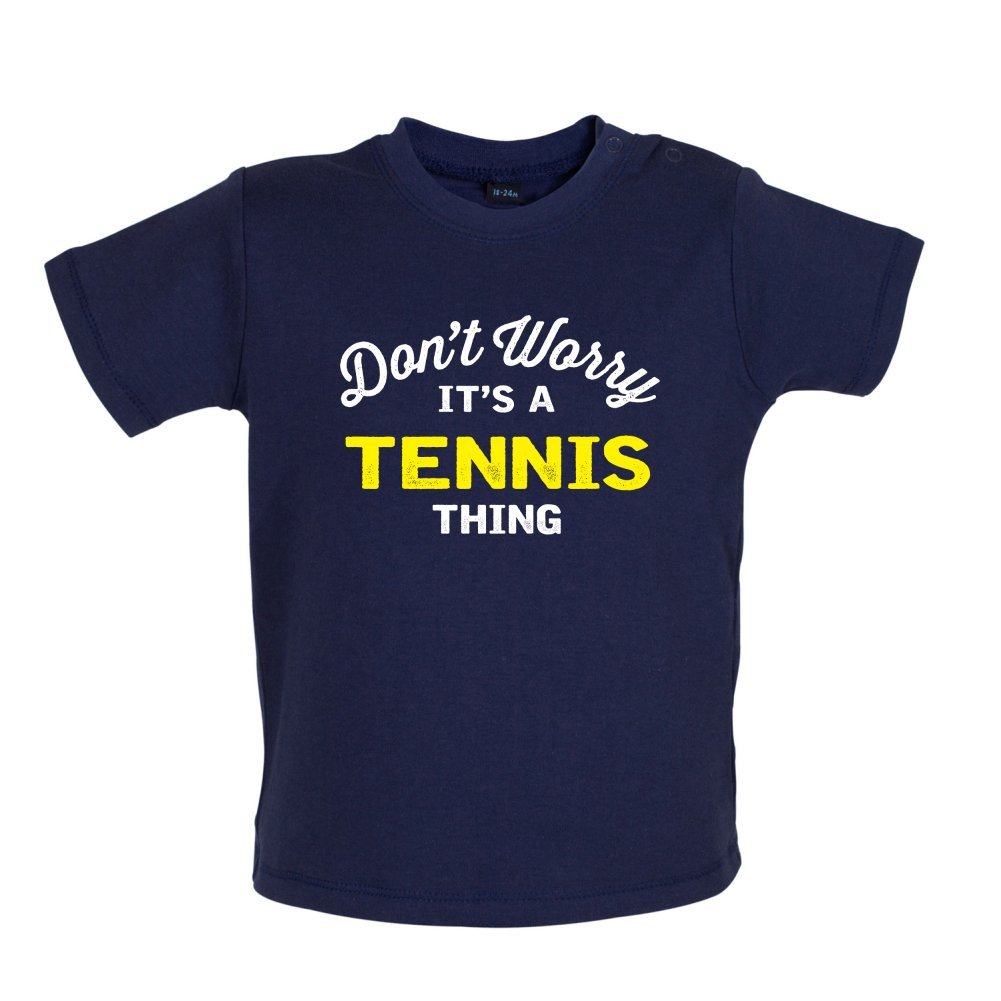 Dressdown Dont Worry Its A Tennis Thing 3-24 Months Baby T-Shirt 8 Colours