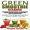 Green Smoothie Cleanse: 7 Day Green Smoothie Cleanse - Green Smoothie Recipes, Organic Smoothie Recipes and Detox Smoothie Recipes, Volume 1 Audiobook by Valerie Childs Narrated by Stacy Wilson