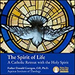 The Spirit of Life: A Catholic Retreat with the Holy Spirit | Fr. Donald Goergen OP PhD