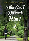 Who Am I Without Him?