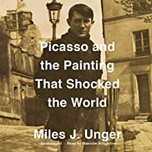 Picasso and the Painting That Shocked the World Audiobook by Miles J. Unger Narrated by Malcolm Hillgartner