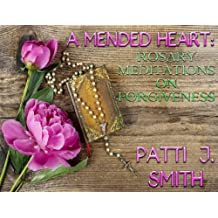 A Mended Heart - Rosary Meditations On Forgiveness