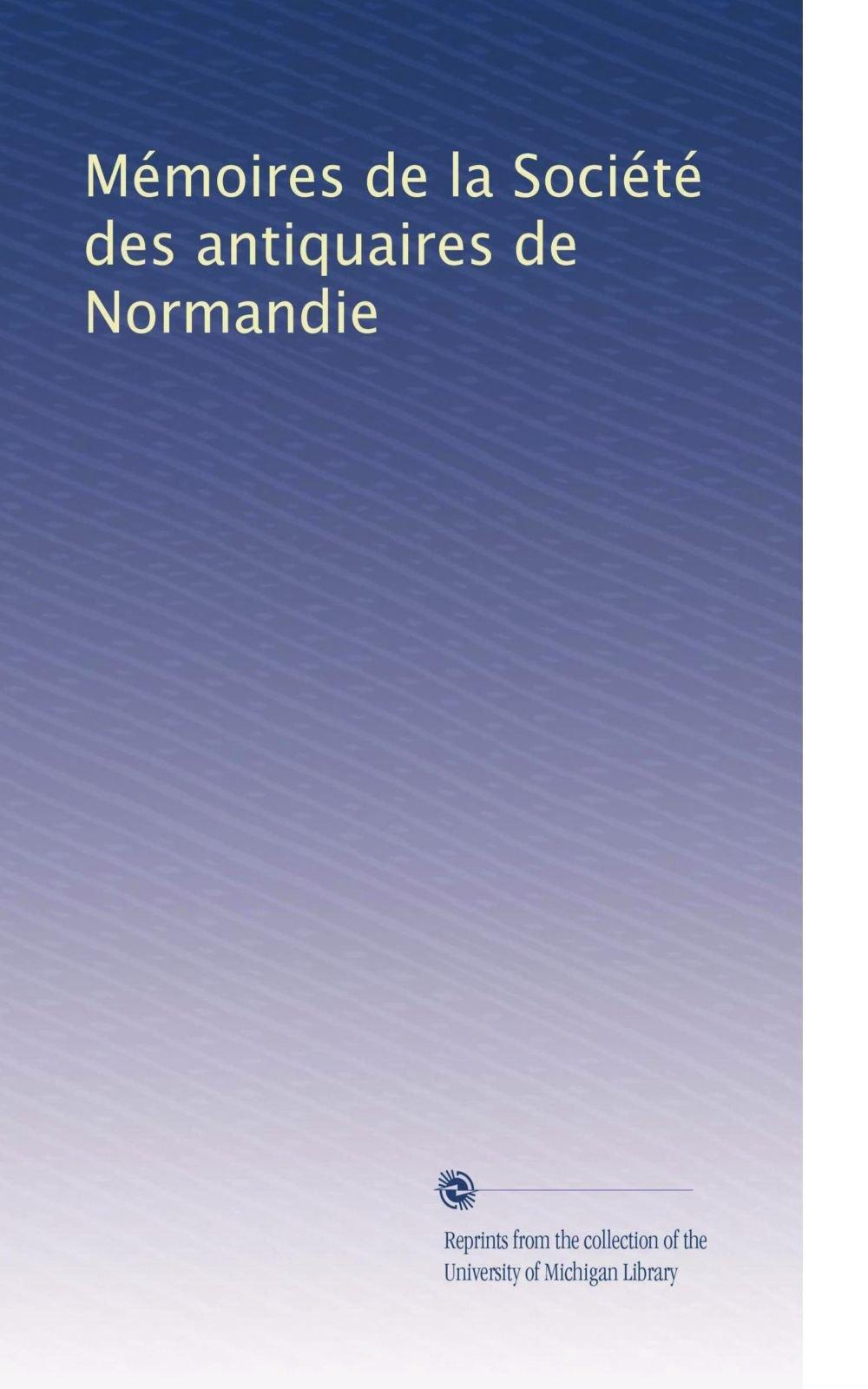 Mémoires de la Société des antiquaires de Normandie (Volume 28) (French Edition) pdf