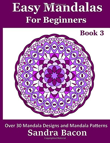 Read Online Easy Mandalas For Beginners Book 3: 30 Easy Coloring Mandalas For Adults PDF