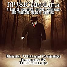 Musicarolina: A Tale of Monsters, Demons, Criminals, and Fabulous Musical Numbers! Audiobook by Daniel William Gunning Narrated by Theo Holland