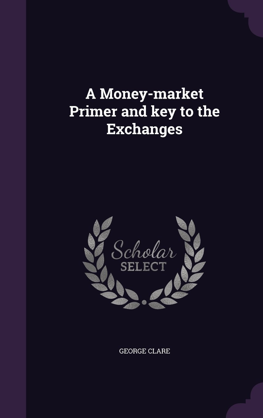Read Online A Money-market Primer and key to the Exchanges pdf epub