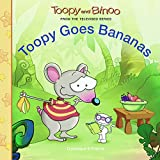Toopy Goes Bananas