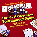 Secrets of Professional Tournament Poker, Volume 2: Stages of the Tournament  Hörbuch von Jonathan Little Gesprochen von: Jonathan Little