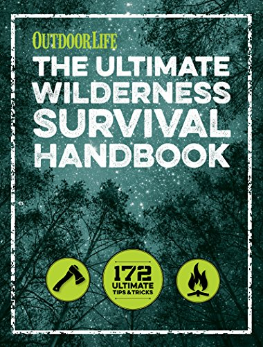 The Ultimate Wilderness Survival Handbook: 172 Ultimate Tips and Tricks by [Editors of Outdoor Life]