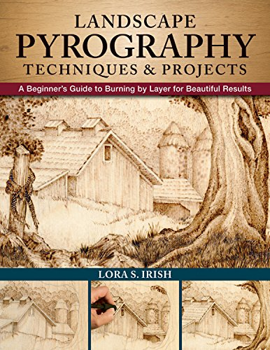 (Landscape Pyrography Techniques & Projects: A Beginner's Guide to Burning by Layer for Beautiful Results (Fox Chapel Publishing) Woodburning Textured, Lifelike Scenes in Layers, with Lora S. Irish )