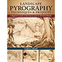 Landscape Pyrography Techniques & Projects: A Beginner's Guide to Burning by Layer for Beautiful Results