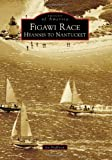 img - for Figawi Race: Hyannis to Nantucket (Images of America) book / textbook / text book