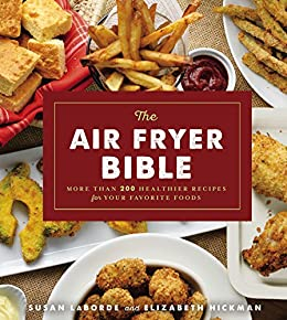 The Air Fryer Bible (Cookbook): More Than 200 Healthier