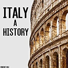 Italy: A History Audiobook by Vincent Cole Narrated by Matthew Lea-Wilson