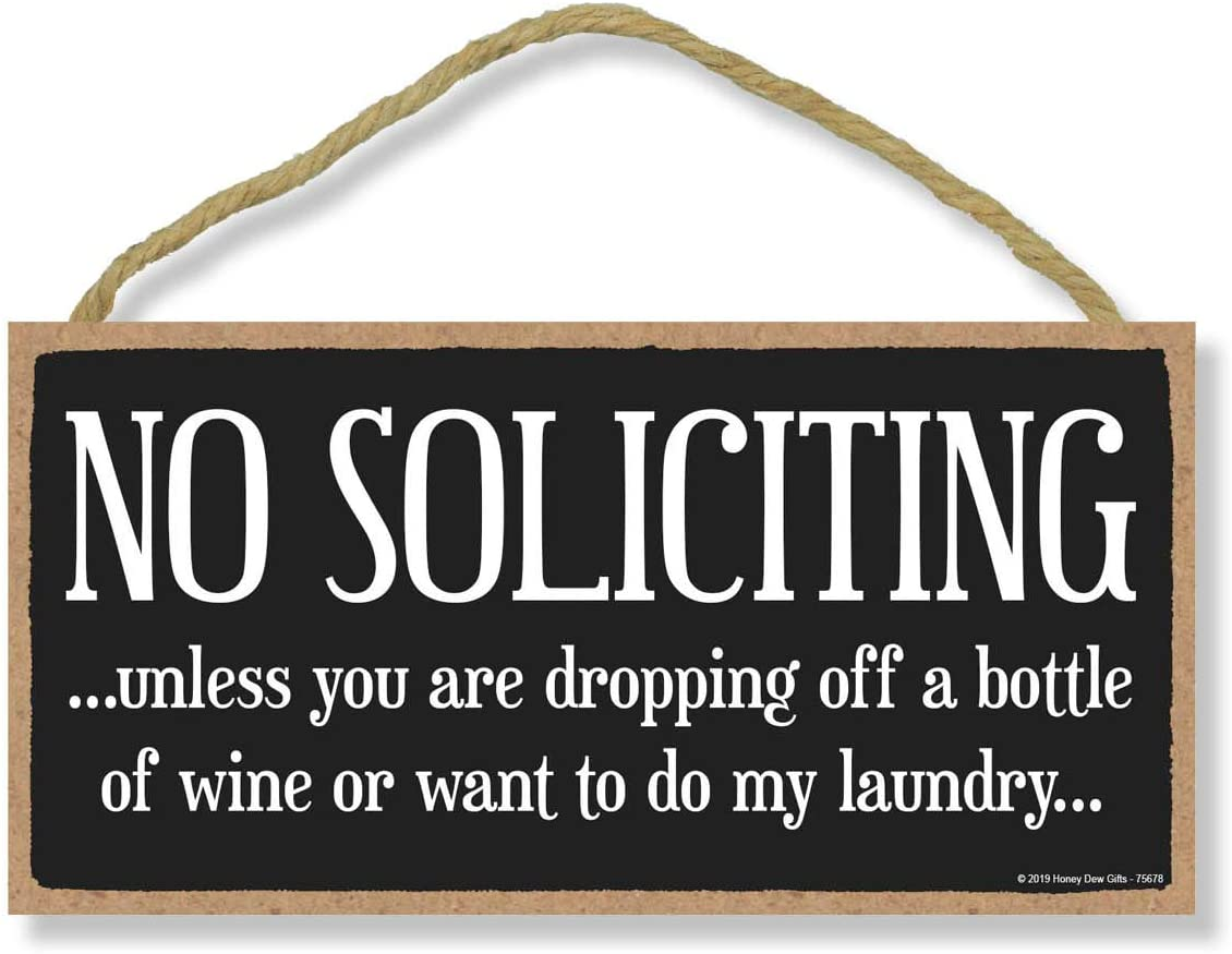 Honey Dew Gifts Funny Decor, No Soliciting Unless You are Dropping Off a Bottle of Wine or Want to do My Laundry 5 inch by 10 inch Hanging Wood Sign, No Soliciting Sign for House