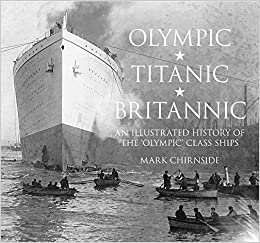 Olympic, Titanic, Britannic: An Illustrated History Of The Olympic Class Ships por Mark Chirnside epub