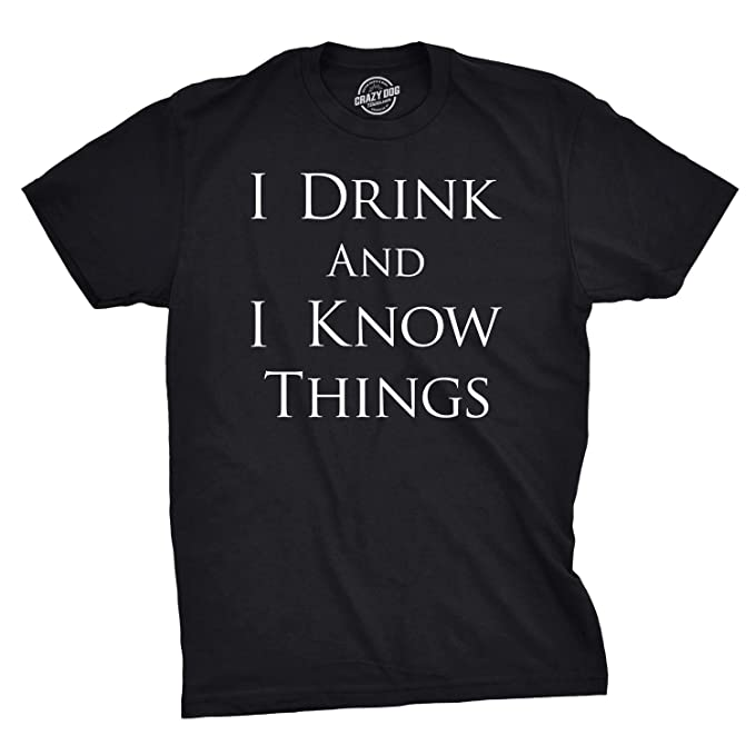 61252187 Mens I Drink and I Know Things Funny Vintage Quote Hilarious Novelty T Shirt  (Black
