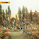 Crome Yellow Audiobook by Aldous Huxley Narrated by Michael Maloney