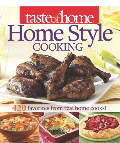 Taste of Home Home Style Cooking: 420 Favorites from Real Home Cooks! by Taste Of Home