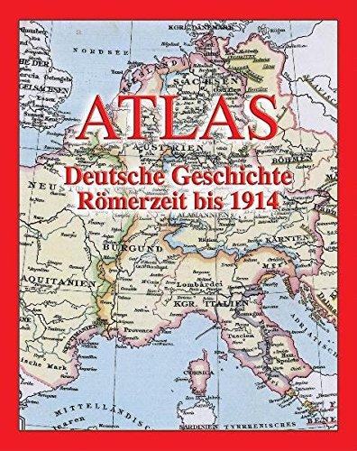 Atlas Deutsche Geschichte: Römerzeit bis 1914