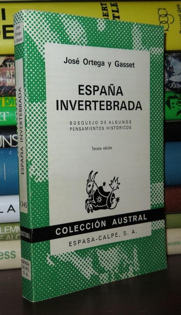 España invertebrada: Amazon.es: Ortega Y Gasset, J: Libros