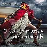 El sexo, la muerte y Caperucita Roja [Sex, Death, and Little Red Riding Hood] | Raúl Aregmí