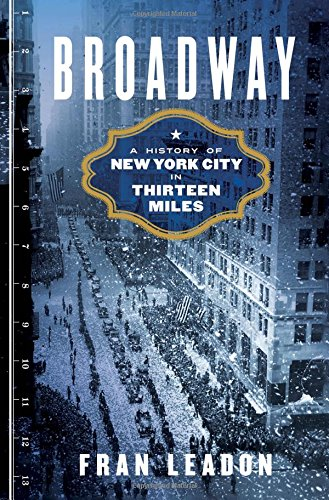 Broadway: A History of New York City in Thirteen Miles cover