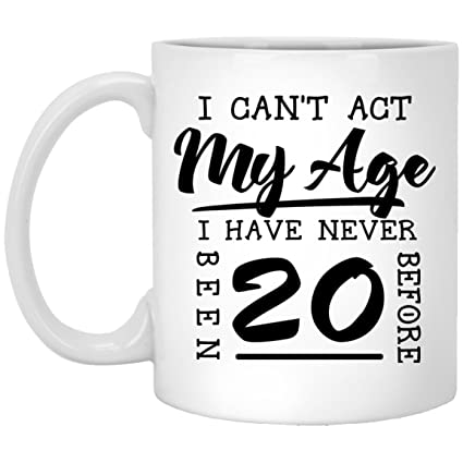 Amazon 20th Birthday Gifts For All Cant Act My Age Never Been
