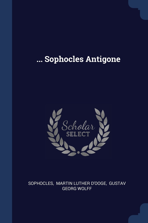 Sophocles Antigone Sophocles Martin Luther Dooge Gustav Georg