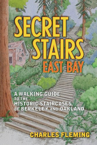 Secret Stairs: East Bay: A Walking Guide to the Historic Staircases of Berkeley and Oakland (Monica Santa Sites)