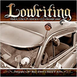 Book Lowriting: Shots, Rides & Stories from the Chicano Soul