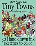 img - for Adult Coloring Books: Tiny Towns - 30 Hand drawn ink sketches to color (I Love It Coloring Books) (Volume 2) book / textbook / text book