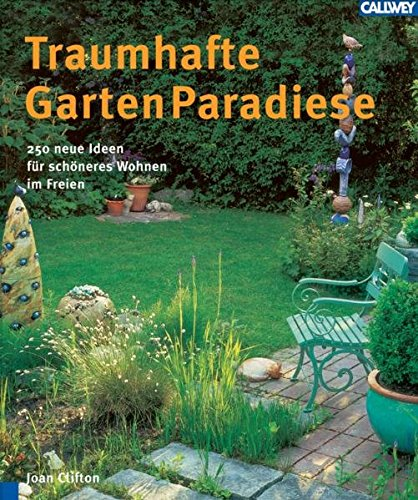 Traumhafte Garten Paradiese. 250 neue Ideen für schöneres Wohnen im Freien