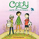 Cody and the Heart of a Champion | Tricia Springstubb,Eliza Wheeler - illustrator