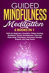 Guided Mindfulness Meditation: 6 BOOKS IN 1: Reiki for Beginners, Kundalini, Chakra Healing, Buddhism, Psychic development, Third eye, Deep Sleep Techniques, Awareness therapy, Empath, and Yoga Sutra Paperback