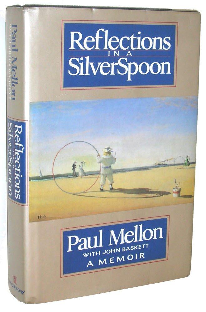 Reflections in a silver spoon a memoir paul mellon john baskett reflections in a silver spoon a memoir paul mellon john baskett 9780688097233 amazon books fandeluxe Choice Image