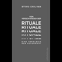 Vom Verschwinden der Rituale: Eine Topologie der Gegenwart (German Edition)